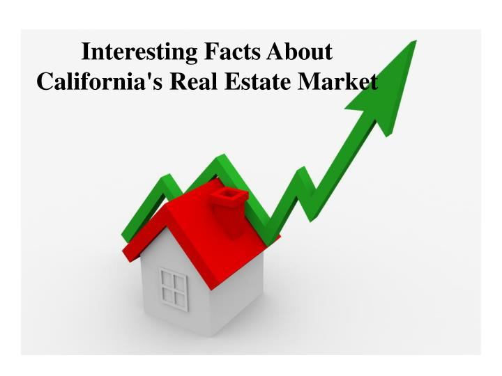 Interesting facts about california s real estate market