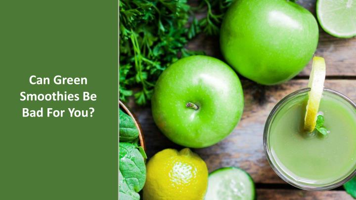 Can Green Smoothies Be Bad For You?