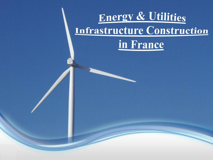 energy utilities infrastructure construction in france