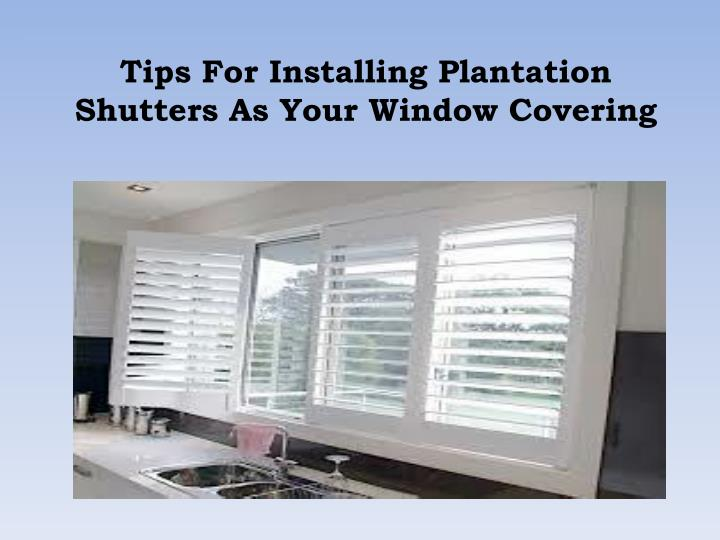tips for installing plantation shutters as your window covering n.