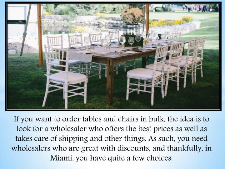If you want to order tables and chairs in bulk, the idea is to look for a wholesaler who offers the ...