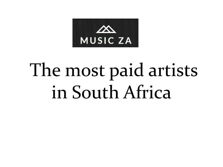 The most paid artists in south africa