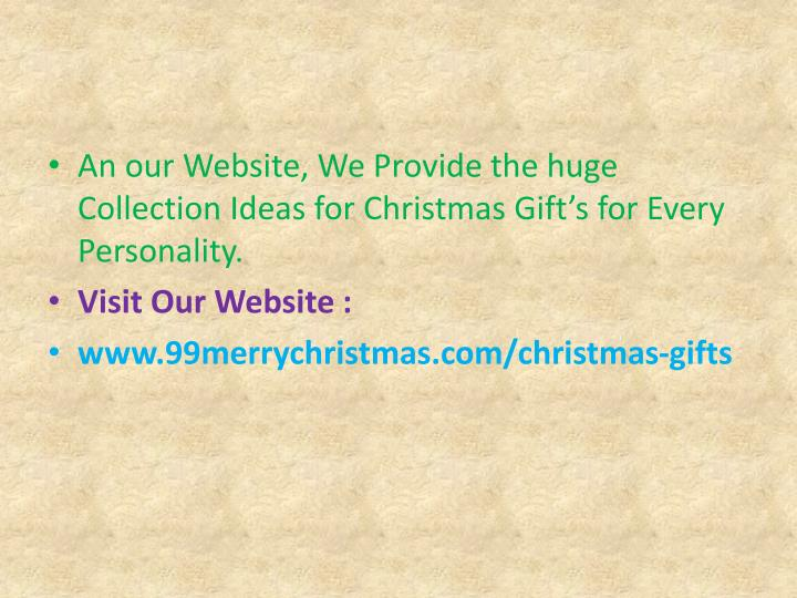 An our Website, We Provide the huge Collection Ideas for Christmas Gift's for Every Personality.