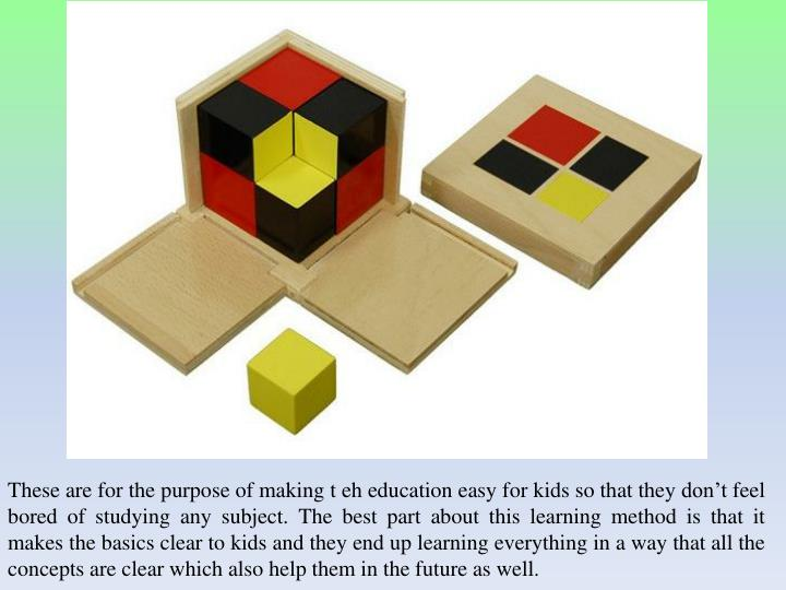 These are for the purpose of making t eh education easy for kids so that they don't feel bored of ...