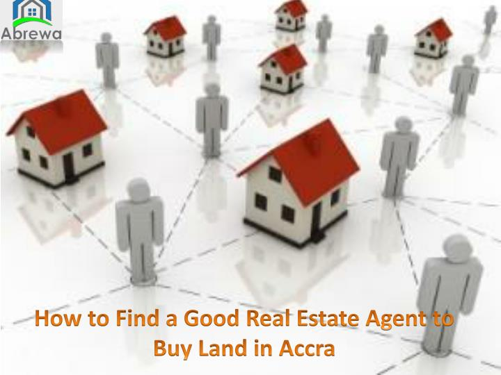 How to Find a Good Real Estate Agent to Buy Land in Accra