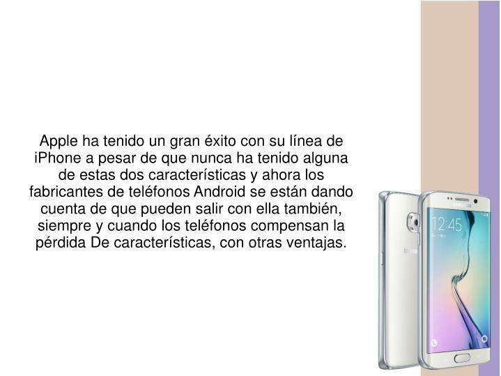 Apple ha tenido un gran éxito con su línea de iPhone a pesar de que nunca ha tenido alguna de estas dos características y ahora los fabricantes de teléfonos Android se están dando cuenta de que pueden salir con ella también, siempre y cuando los teléfonos compensan la pérdida De características, con otras ventajas.