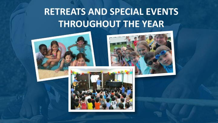 RETREATS AND SPECIAL EVENTS THROUGHOUT THE YEAR
