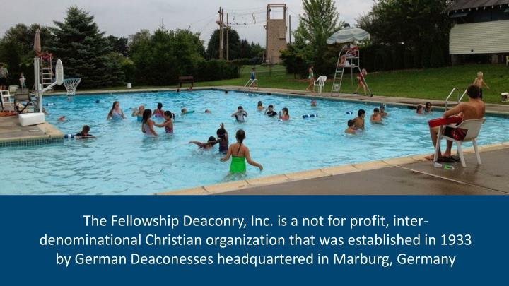 The Fellowship Deaconry, Inc. is a not for profit, inter-denominational Christian organization that was established in 1933 by German Deaconesses headquartered in Marburg, Germany