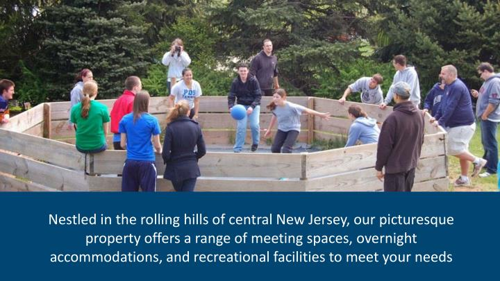 Nestled in the rolling hills of central New Jersey, our picturesque property offers a range of meeting spaces, overnight accommodations, and recreational facilities to meet your needs
