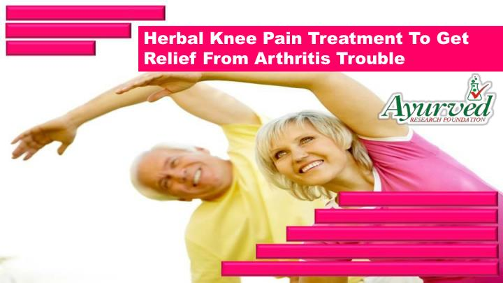Herbal Knee Pain Treatment To Get Relief From Arthritis Trouble