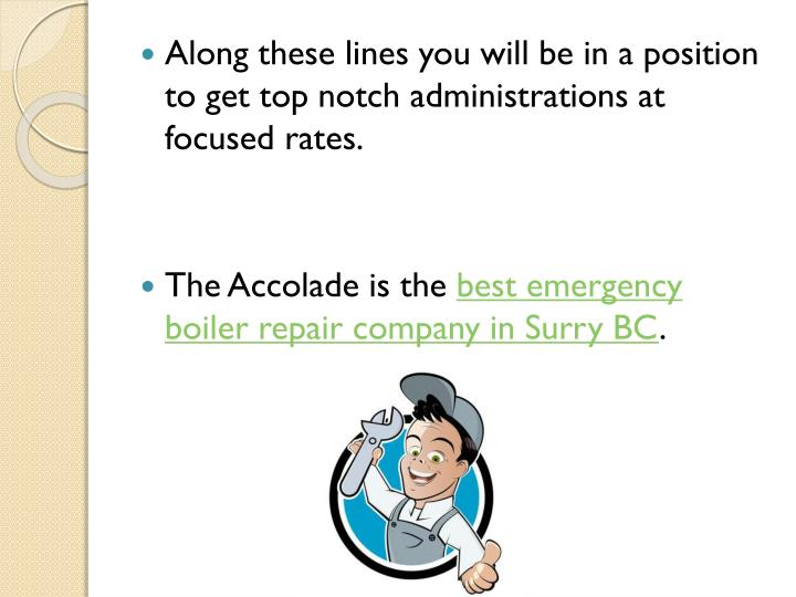 Along these lines you will be in a position to get top notch administrations at focused rates.