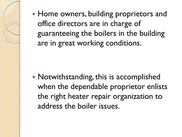 Home owners, building proprietors and office directors are in charge of guaranteeing the boilers in ...