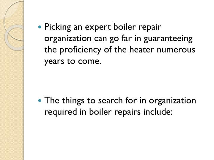 Picking an expert boiler repair organization can go far in guaranteeing the proficiency of the heater numerous years to come