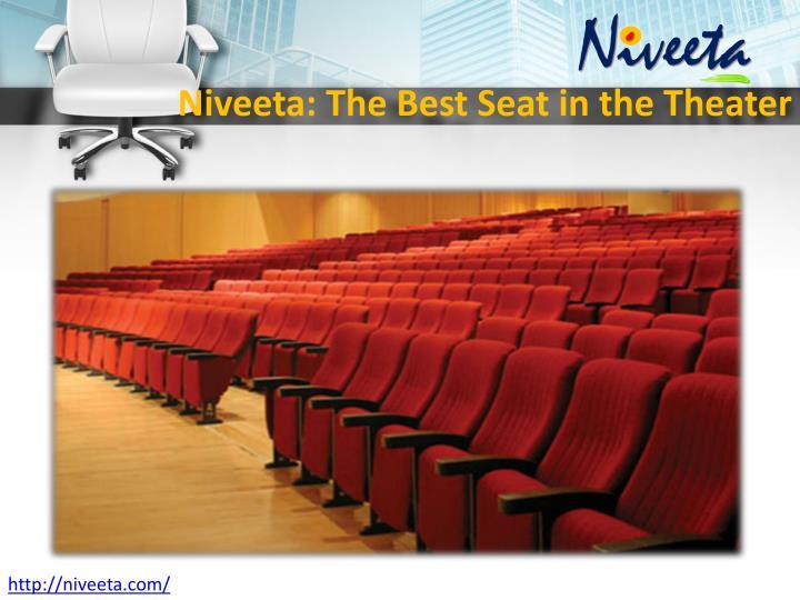 Niveeta the best seat in the theater