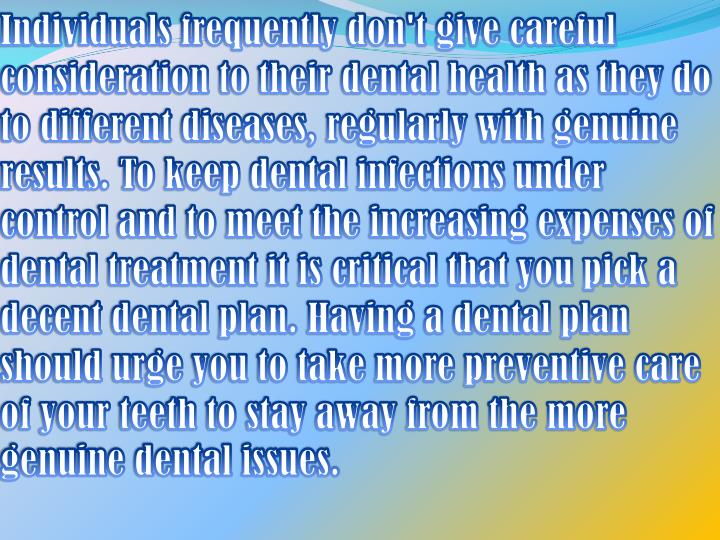 Individuals frequently don't give careful consideration to their dental health as they do to differe...