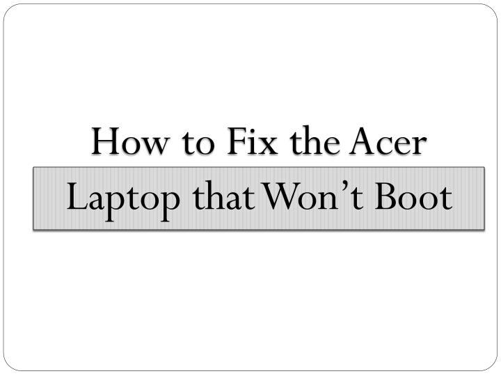 How to fix the acer laptop that won t boot