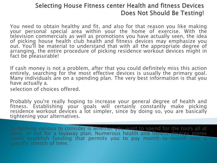 Selecting house fitness center health and fitness devices does not should be testing