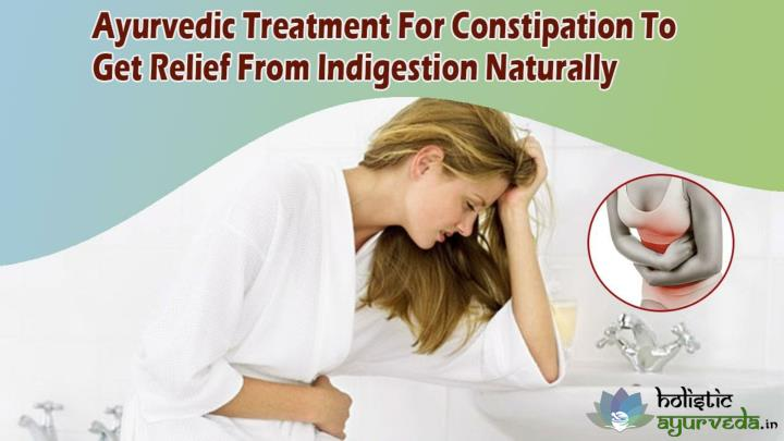 Ayurvedic treatment for constipation to get relief from indigestion naturally