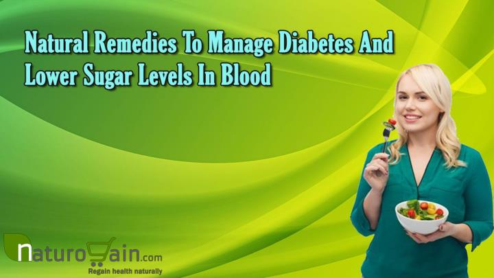 Natural remedies to manage diabetes and lower sugar levels in blood