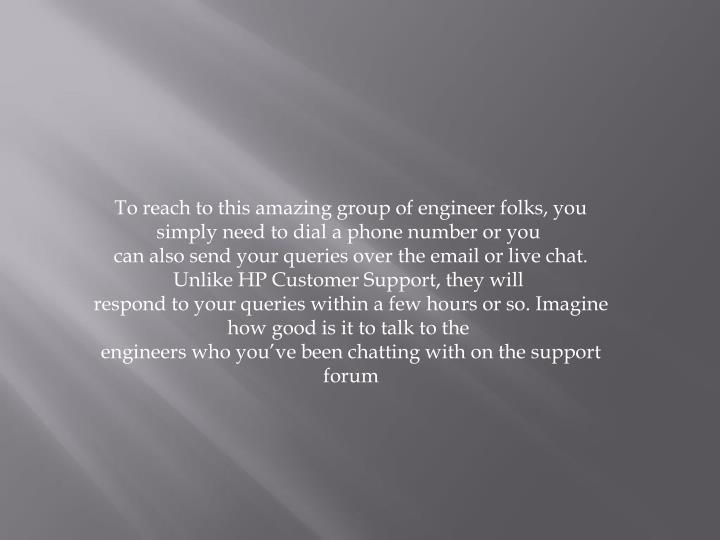 To reach to this amazing group of engineer folks, you simply need to dial a phone number or you
