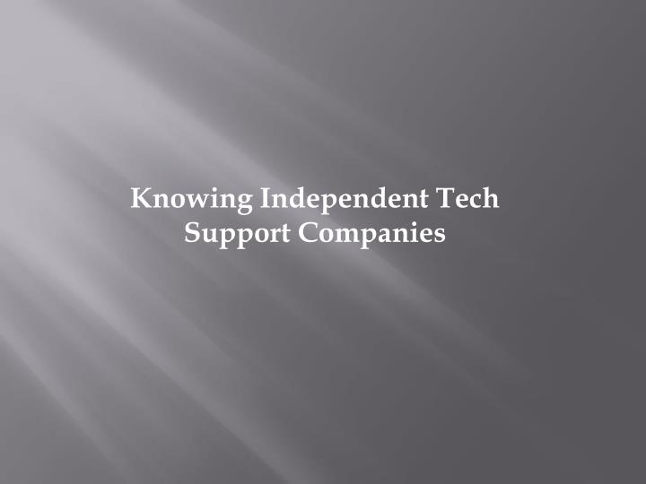 Knowing Independent Tech Support Companies