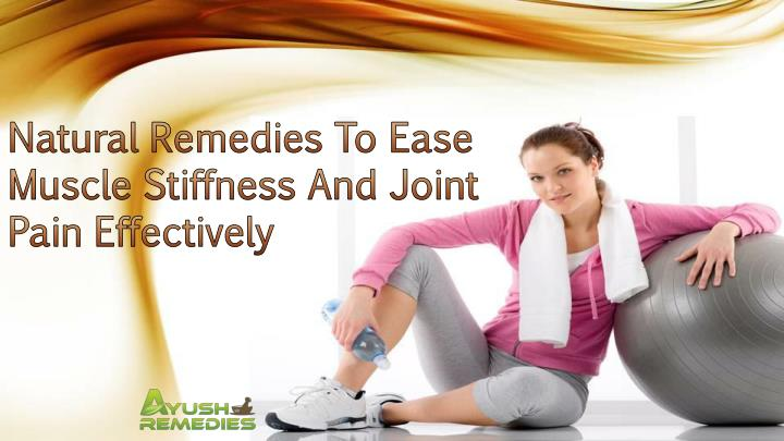 Natural Remedies To Ease Muscle Stiffness And Joint Pain Effectively