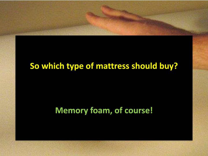 So which type of mattress should