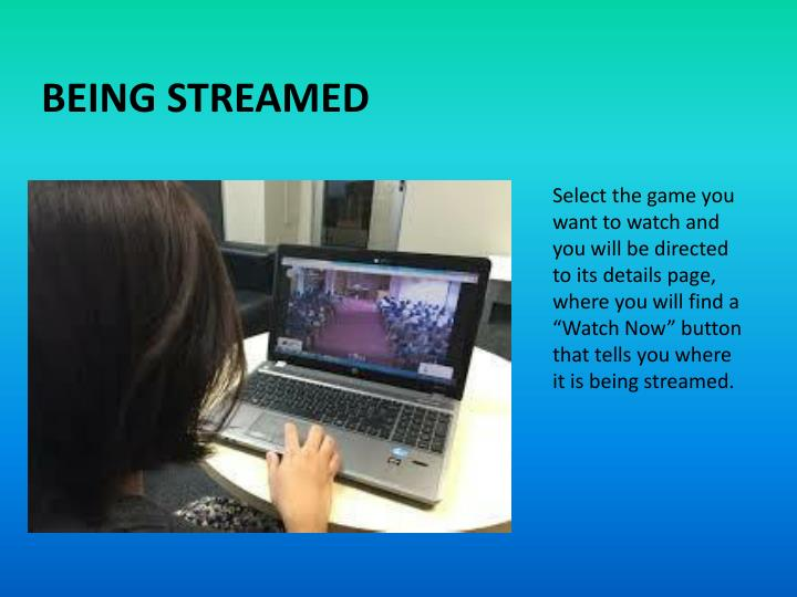 Being streamed