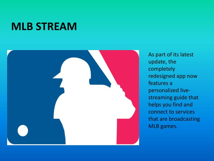 As part of its latest update, the completely redesigned app now features a personalized live-streaming guide that helps you find and connect to services that are broadcasting MLB games.