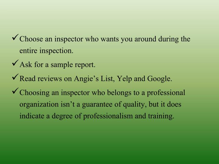 Choose an inspector who wants you around during the entire inspection