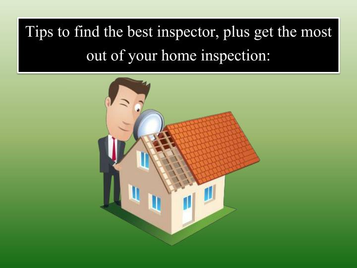 Tips to find the best inspector plus get the most out of your home inspection