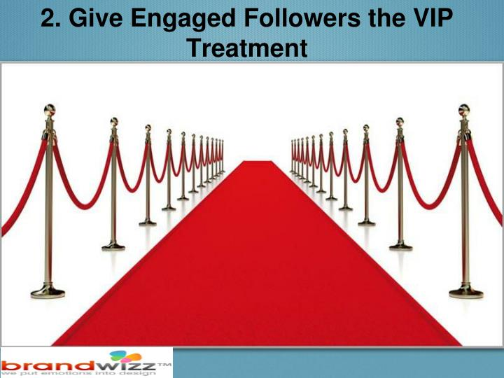 2. Give Engaged Followers the VIP Treatment