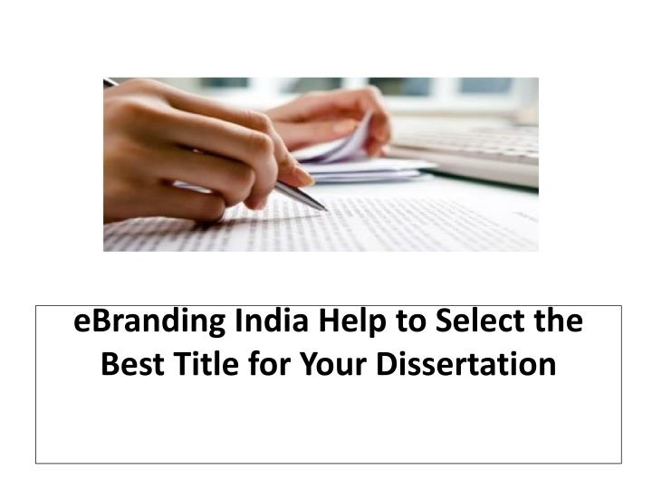 Ebranding india help to select the best title for your dissertation