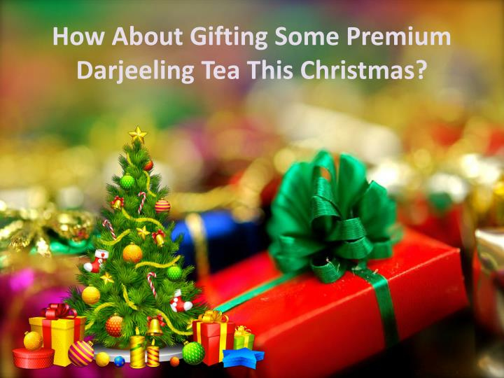 How About Gifting Some Premium Darjeeling Tea This Christmas?