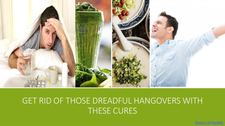 get rid of those dreadful hangovers with these cures
