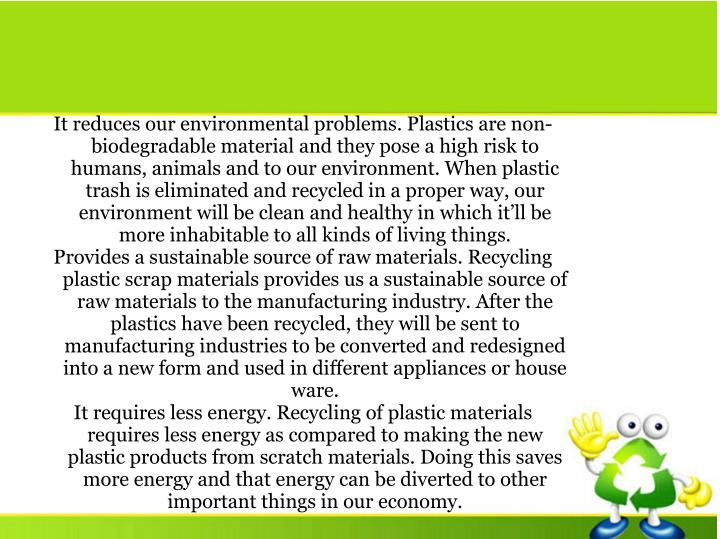 It reduces our environmental problems. Plastics are non-