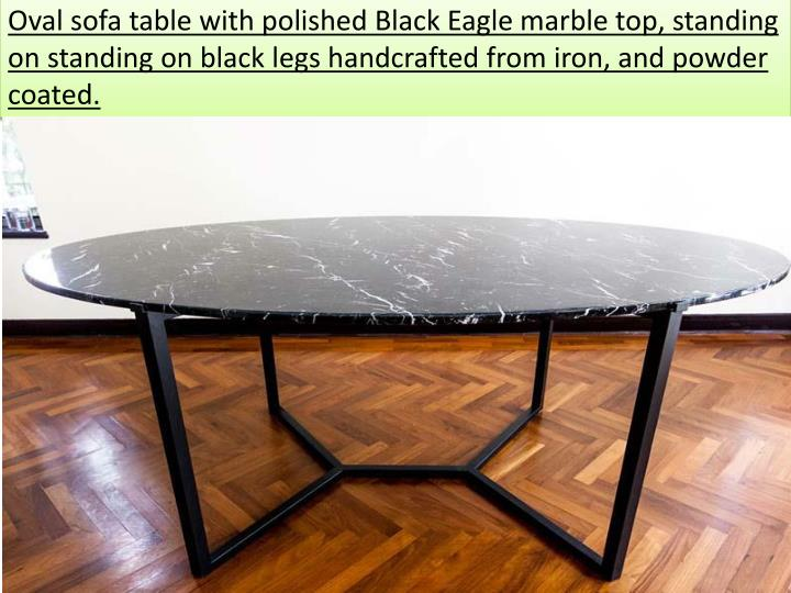Oval sofa table with polished Black Eagle marble top, standing onstanding on black legs handcrafted from iron, and powder coated.