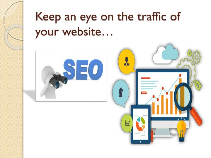 Keep an eye on the traffic of your website…