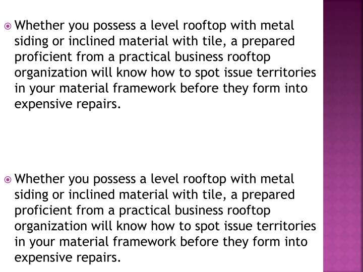 Whether you possess a level rooftop with metal siding or inclined material with tile, a prepared pro...