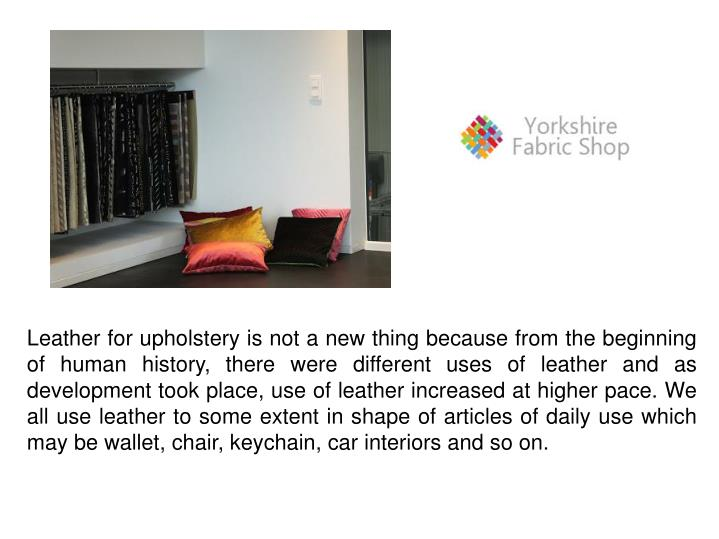 Leather for upholstery is not a new thing because from the beginning of human history, there were di...