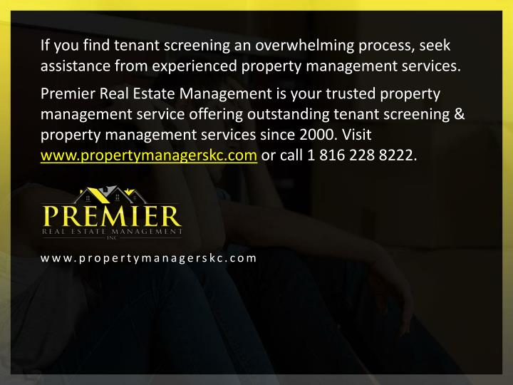 If you find tenant screening an overwhelming process, seek assistance from experienced property management services.
