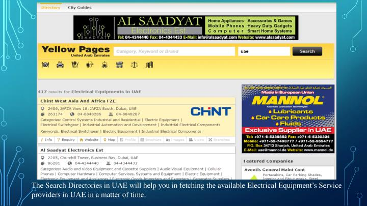 The Search Directories in UAE will help you in fetching the available Electrical Equipment's Service providers in UAE in a matter of time.