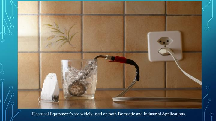 Electrical Equipment's are widely used on both Domestic and Industrial Applications.