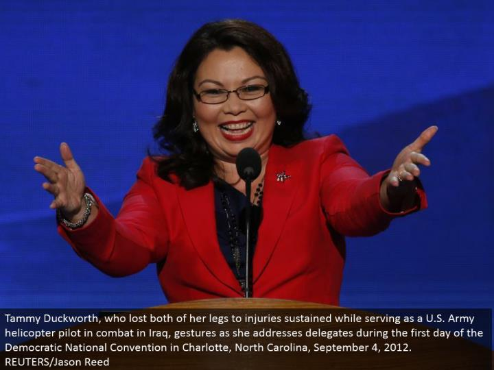 Tammy Duckworth, who lost both of her legs to wounds maintained while serving as a U.S. Armed force ...