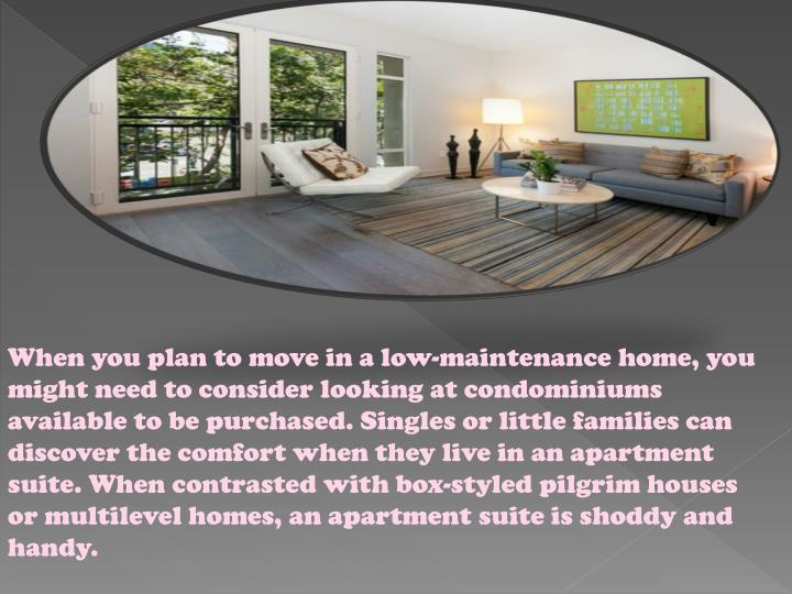 When you plan to move in a low-maintenance home, you might need to consider looking at condominiums ...