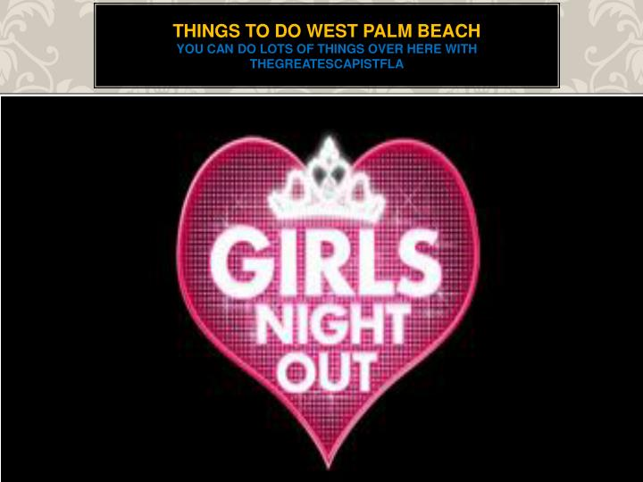 Things to do west palm beach you can do lots of things over here with thegreatescapistfla