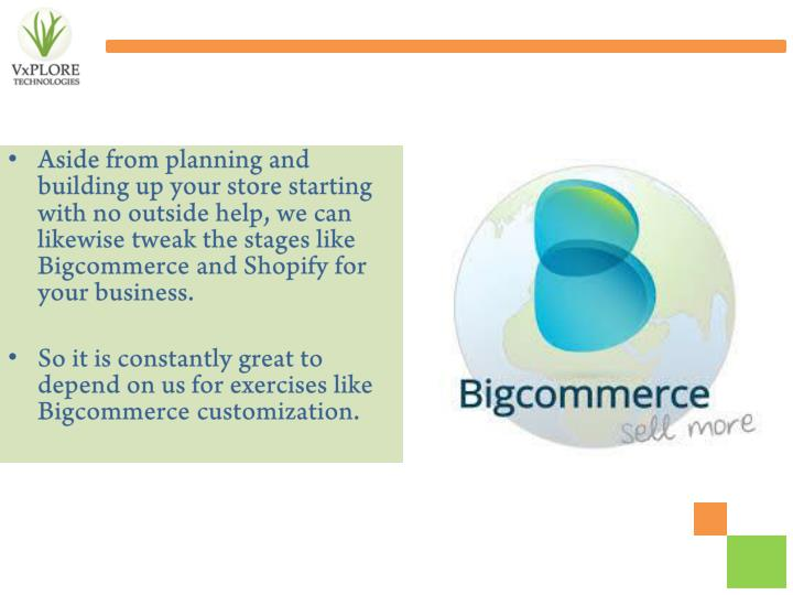 Aside from planning and building up your store starting with no outside help, we can likewise tweak the stages like Bigcommerce and Shopify for your business.