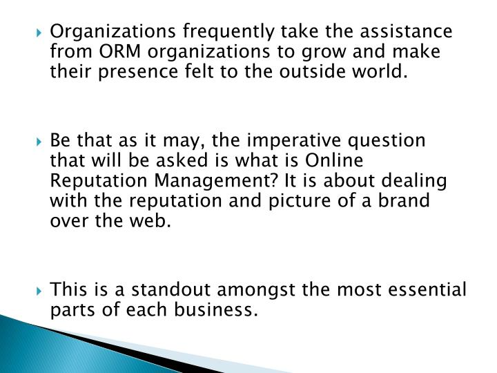 Organizations frequently take the assistance from ORM organizations to grow and make their presence ...