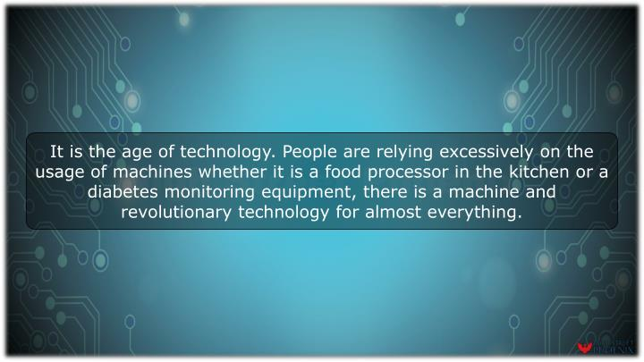 It is the age of technology. People are relying excessively on the usage of machines whether it is a...