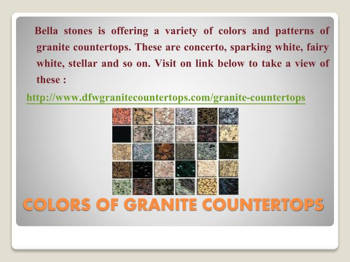 Bella stones is offering a variety of colors and patterns of granite countertops. These are concerto, sparking white, fairy white, stellar and so on. Visit on link below to take a view of these :